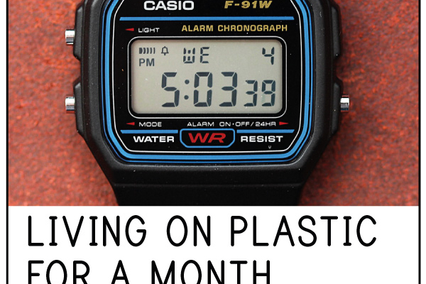Living on Plastic – for a Month: Episode 4, The Conclusion